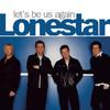 Let's Be Us Again, Lonestar