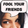Fool Your Friends App