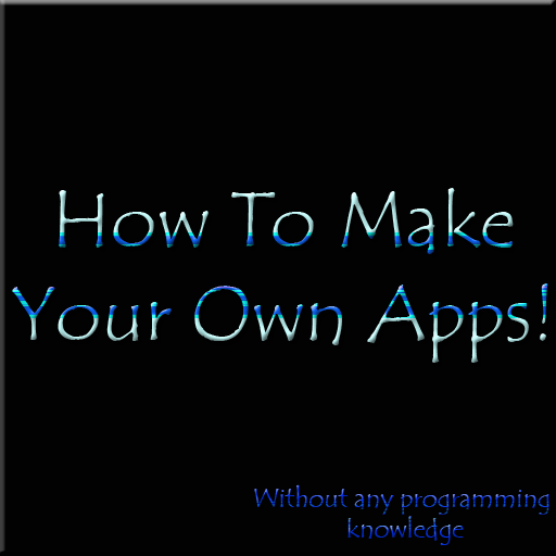How To Make Your Own Apps!