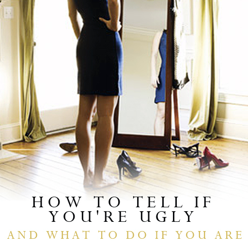 How to Tell If You're Ugly – And What to Do If You Are