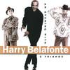 An Evening With Harry Belafonte & Friends, Harry Belafonte