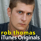 iTunes Originals - Rob Thomas, Rob Thomas