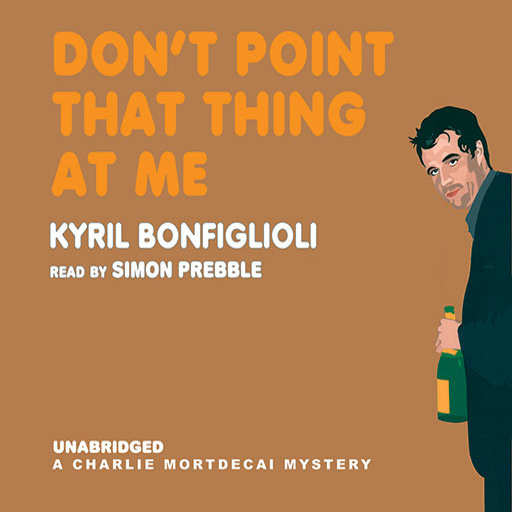 Don't Point That Thing at Me (by Kyril Bonfiglioli) (UNABRIDGED AUDIOBOOK) : Blackstone Audio Apps : Folium Edition