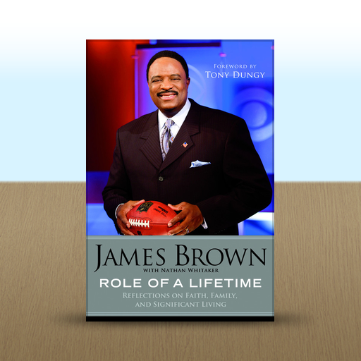 Role of a Lifetime: Reflections on Faith, Family, and Significant Living by James Brown