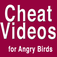 Cheat Videos for Angry Birds