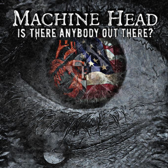 Machine Head – Is There Anybody out There? – Single [iTunes Plus AAC M4A]