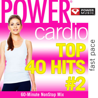 Power Cardio – Top 40 Hits, Vol. 2 (Non-Stop Workout Mix) – Power Music Workout