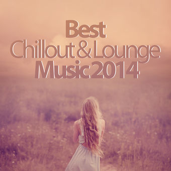 Best Chillout & Lounge Music 2014 – 200 Songs – Various Artists