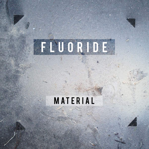 Fluoride - Material (2015) [iTunes Plus AAC M4A]
