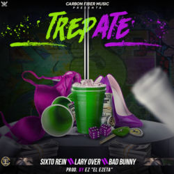 View album Sixto Rein, Lary Over & Bad Bunny - Trepate (feat. Ez El Ezeta) - Single