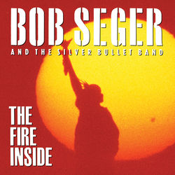 View album Bob Seger & The Silver Bullet Band - The Fire Inside