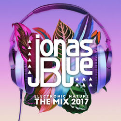 View album Jonas Blue: Electronic Nature - The Mix 2017