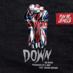 View album Run The Jewels & Z Dot - Down (Z Dot UK Remix) [feat. Isaiah Dreads] - Single