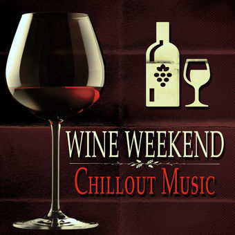 Wine Weekend: Chillout Music – Various Artists