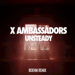 View album X Ambassadors - Unsteady (Boehm Remix) - Single