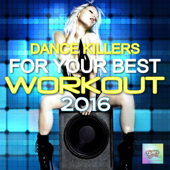 Dance Killers for Your Best Workout 2016 – Various Artists