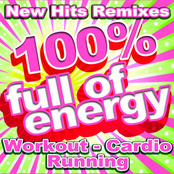 100% Full of Energy New Hits Remixes Workout Cardio Running (Top 40 Hits 2016 128 & 135 Bpm) – Various Artists