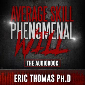 Average Skill Phenomenal Will (The Audio Book) – Eric Thomas