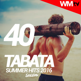 40 Tabata Summer Hits 2016 Session (60 Minutes Non-Stop Mixed Compilation for Fitness & Workout) – Various Artists
