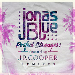 View album Jonas Blue - Perfect Strangers (feat. JP Cooper) [Remixes] - EP