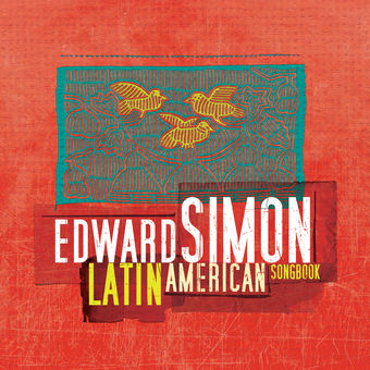 Latin American Songbook (Bonus Track Version) – Edward Simon