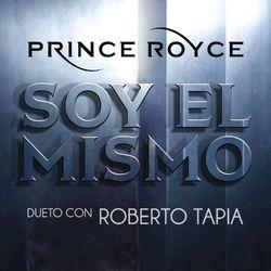 View album Prince Royce - Soy el Mismo (Dueto Con Roberto Tapia) - Single