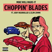 Mike Will Made-It – Choppin' Blades (feat. Jody HiGHROLLER & Slim Jxmmi) – Single [iTunes Plus AAC M4A] (2015)
