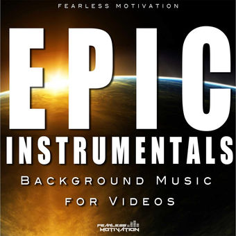 Epic Instrumentals (Background Music for Videos) – Fearless Motivation