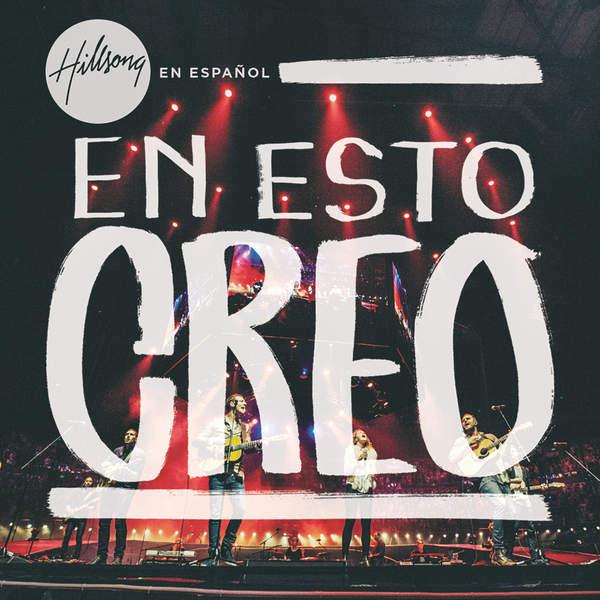 Hillsong En Espa 241 Ol En Esto Creo Nuevo Album