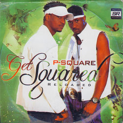 View album P-Square - Get Squared: Reloaded
