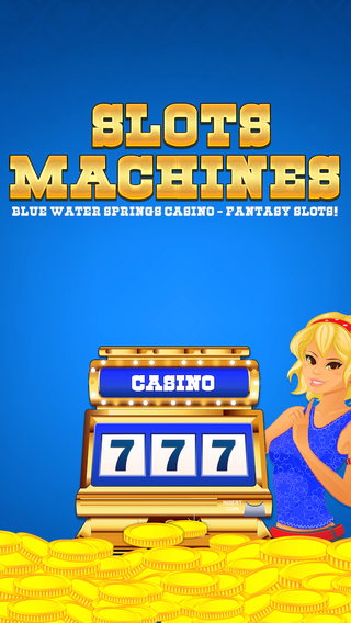 Slot Machines - Blue Water Springs Casino - Fantasy Slots