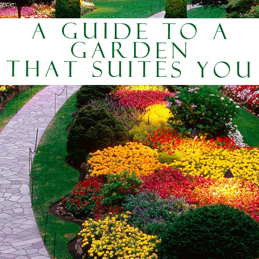 A Guide To A Garden That Suites You