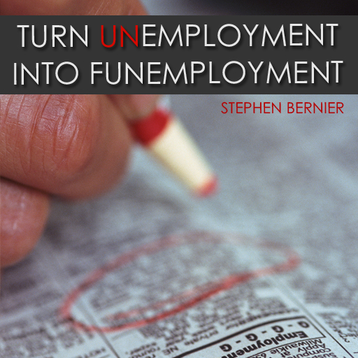 Turn Unemployment into Funemployment