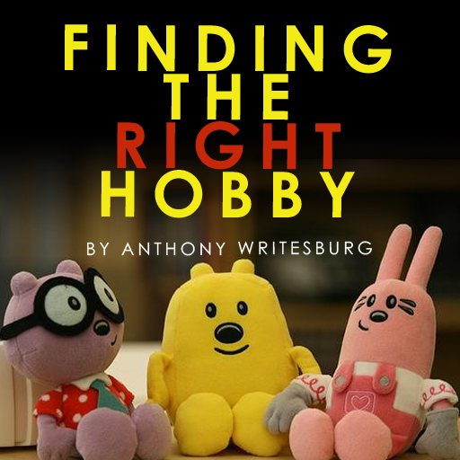 Finding The Right Hobby
