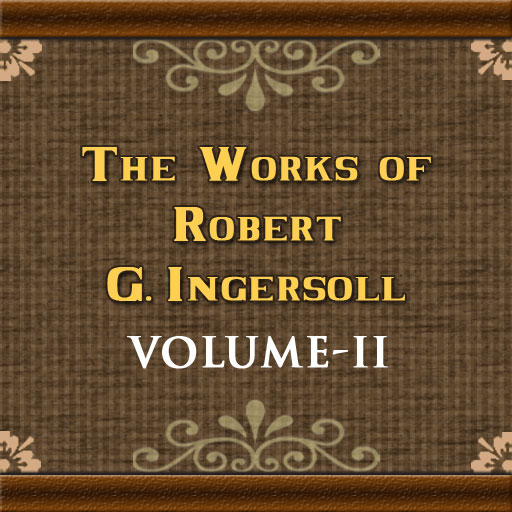 The Works of Robert G. Ingersoll Volume II