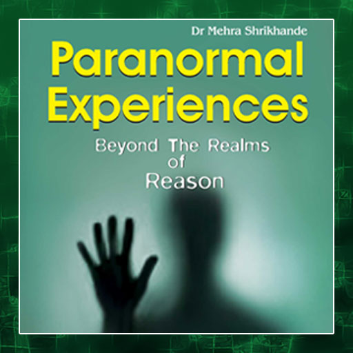 Paranormal Experiences: Beyond The Realms of Reason
